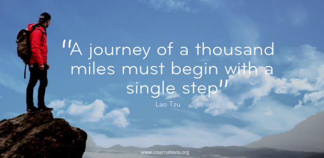 """A journey of a thousand miles must begin with a single step"" — Lao Tzu"